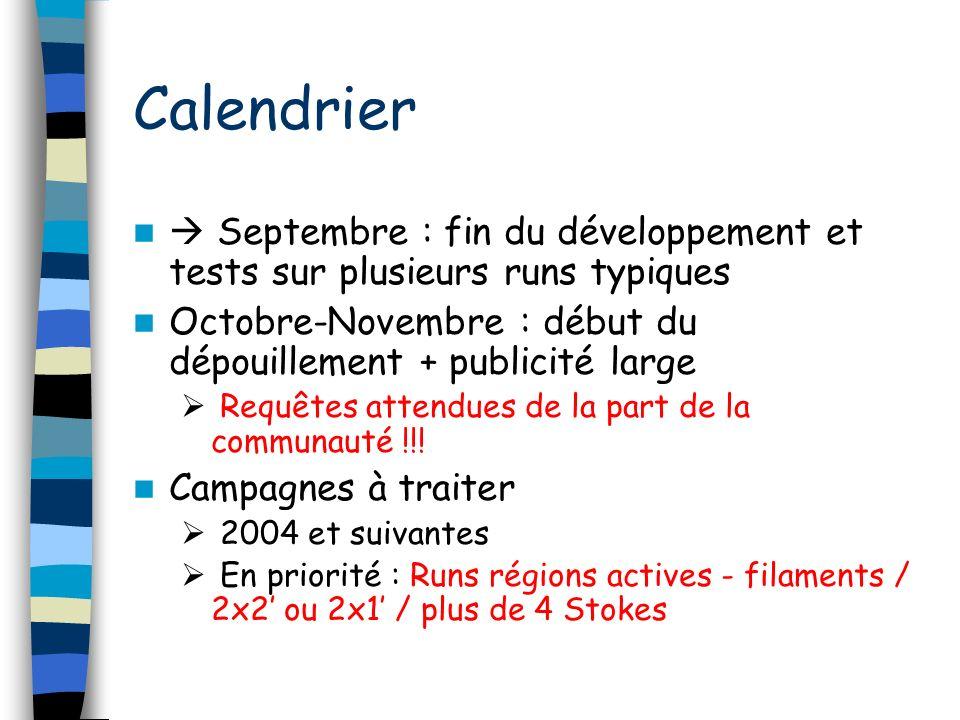 Calendrier Septembre : fin du développement et tests sur plusieurs runs typiques Octobre-Novembre : début du dépouillement + publicité large Requêtes attendues de la part de la communauté !!.