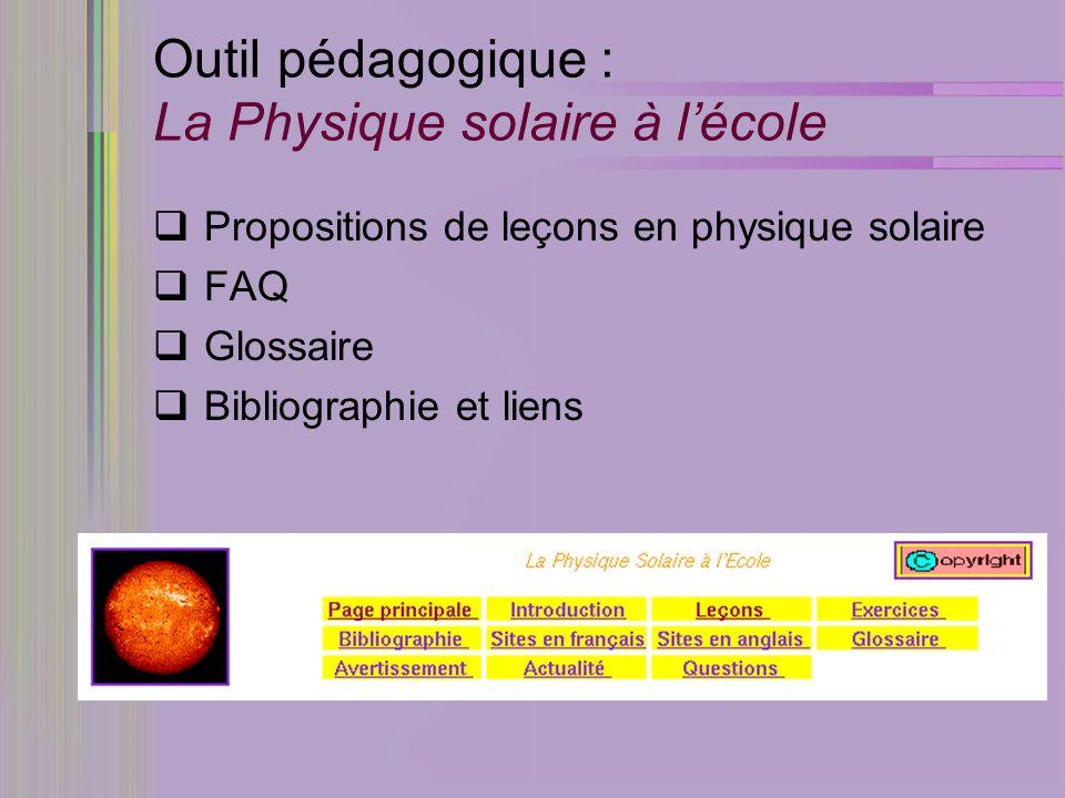 Outil pédagogique : La Physique solaire à lécole Propositions de leçons en physique solaire FAQ Glossaire Bibliographie et liens