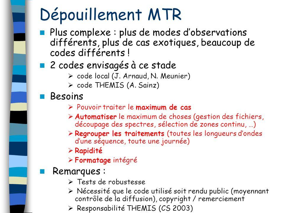 Dépouillement MTR Plus complexe : plus de modes dobservations différents, plus de cas exotiques, beaucoup de codes différents .