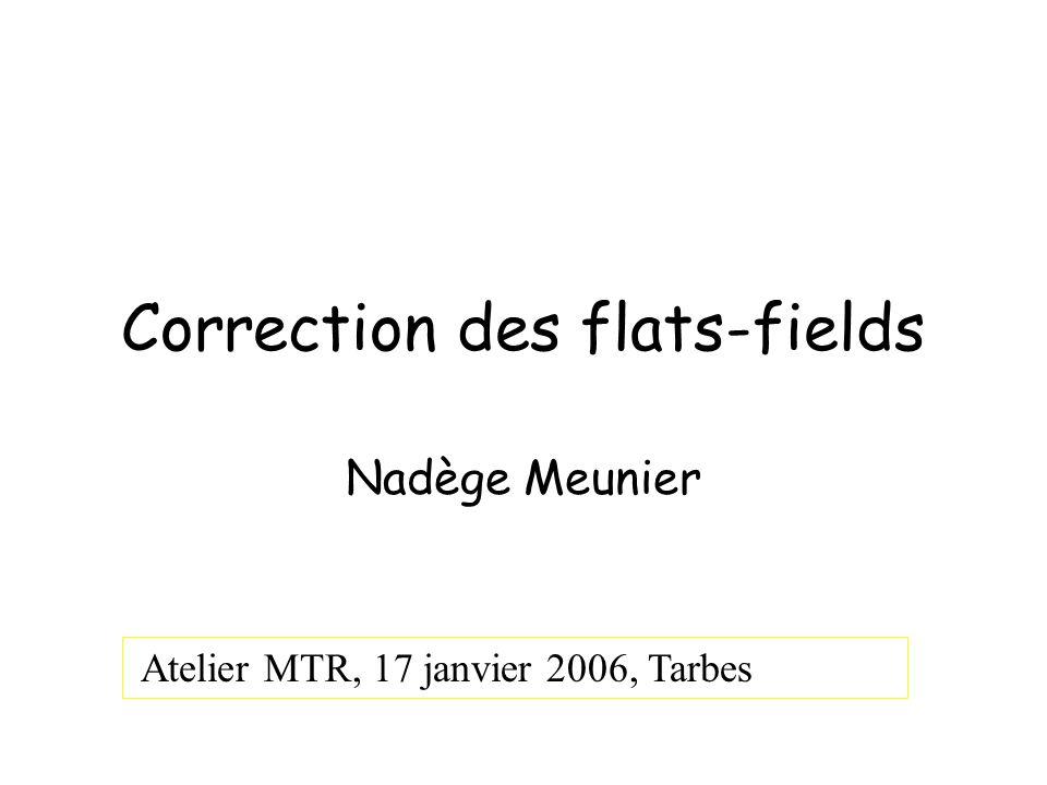 Correction des flats-fields Nadège Meunier Atelier MTR, 17 janvier 2006, Tarbes