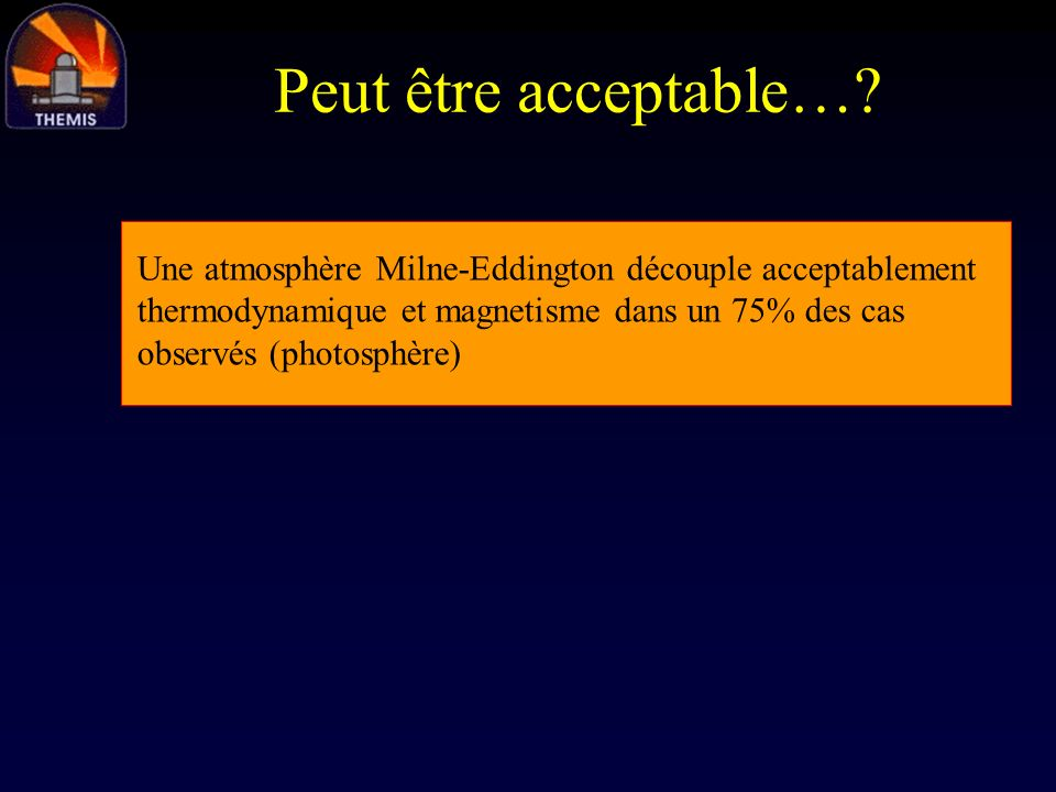 Peut être acceptable…? Une atmosphère Milne-Eddington découple acceptablement thermodynamique et magnetisme dans un 75% des cas observés (photosphère)