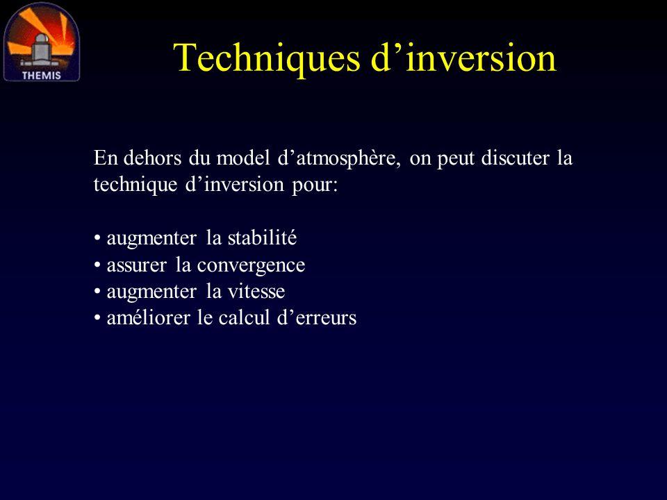 Techniques dinversion En dehors du model datmosphère, on peut discuter la technique dinversion pour: augmenter la stabilité assurer la convergence aug