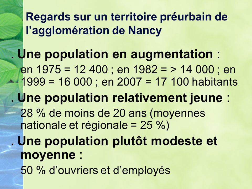 Une population en augmentation : en 1975 = 12 400 ; en 1982 = > 14 000 ; en 1999 = 16 000 ; en 2007 = 17 100 habitants.