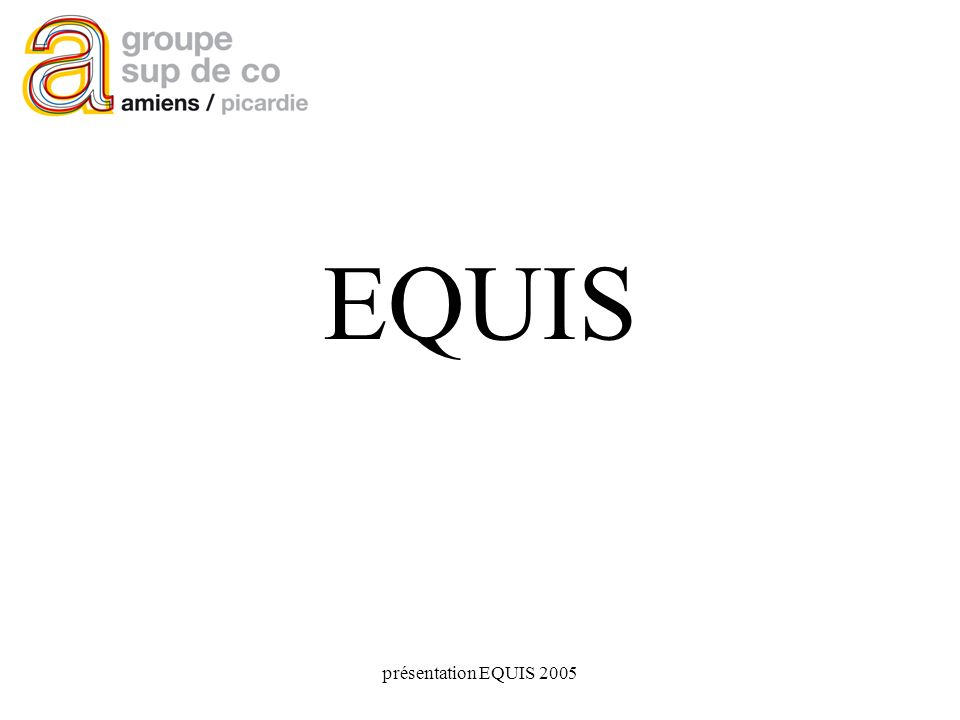 présentation EQUIS 2005 EQUIS