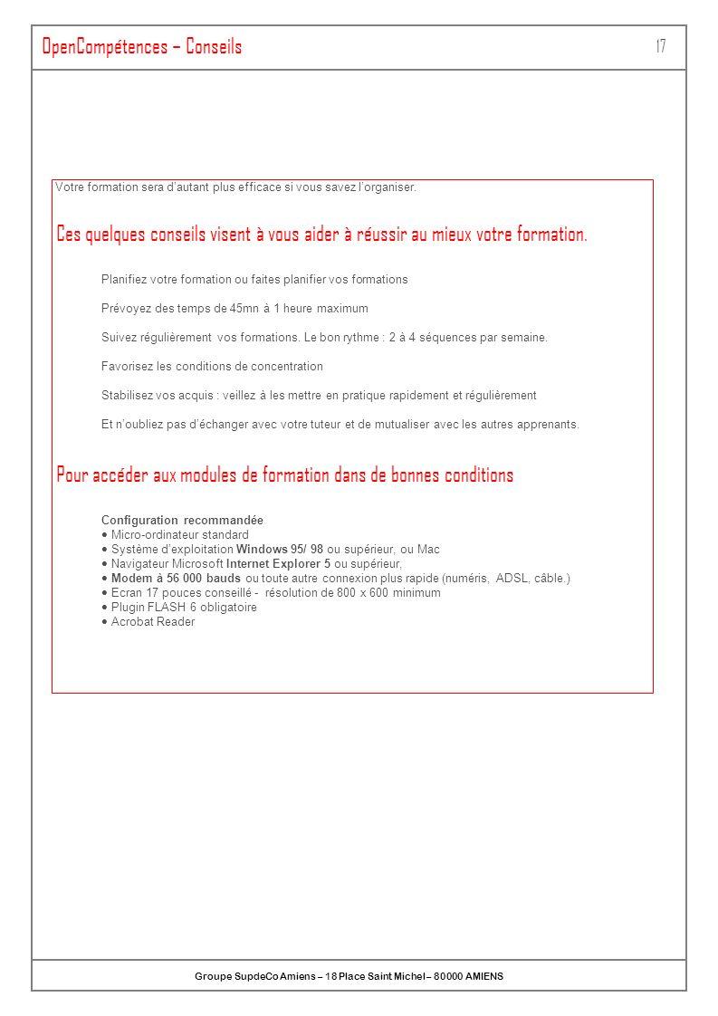 ONLINEFORMAPRO SA au capital de 1 100 000 - Espace de la Motte – 70 000 VESOUL OpenCompétences – Conseils 17 Votre formation sera dautant plus efficac
