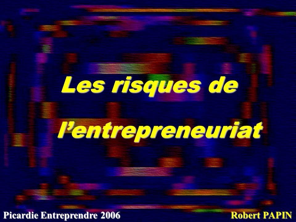 Le bonheur est dans la création 4ème Fête des Lauréats – 30 mars 2006 Les risques de lentrepreneuriat lentrepreneuriat Robert PAPIN Picardie Entrepren