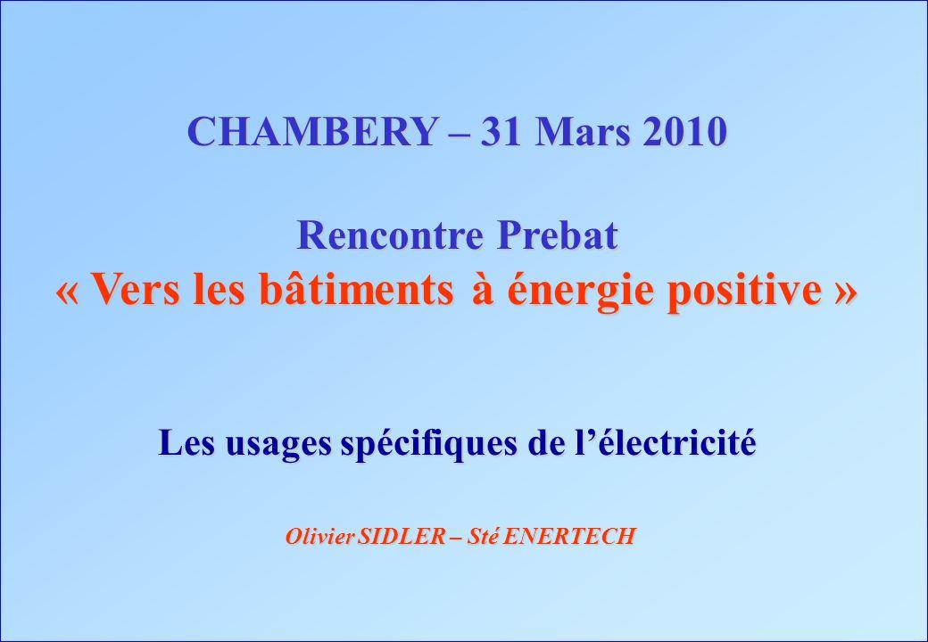 CHAMBERY – 31 Mars 2010 Rencontre Prebat « Vers les bâtiments à énergie positive » Les usages spécifiques de lélectricité Olivier SIDLER – Sté ENERTEC