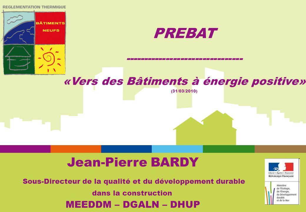 Jean-Pierre BARDY Sous-Directeur de la qualité et du développement durable dans la construction MEEDDM – DGALN – DHUP PREBAT -------------------------