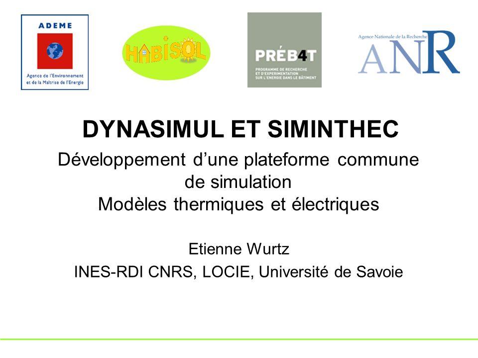 Développement dune plateforme commune de simulation Modèles thermiques et électriques Etienne Wurtz INES-RDI CNRS, LOCIE, Université de Savoie DYNASIM