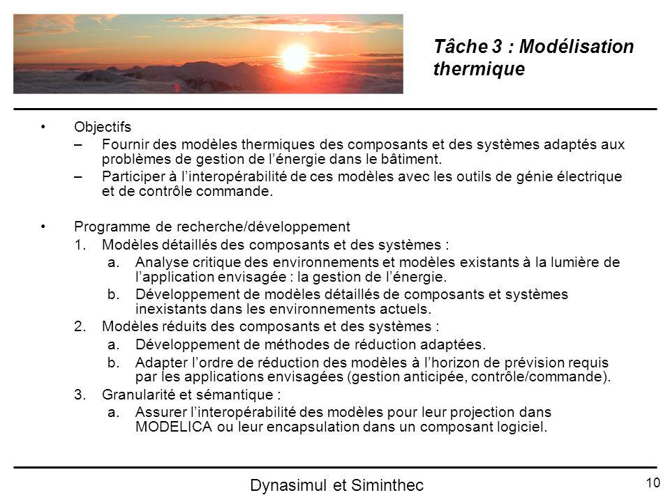 10 Dynasimul et Siminthec Tâche 3 : Modélisation thermique Objectifs –Fournir des modèles thermiques des composants et des systèmes adaptés aux problè