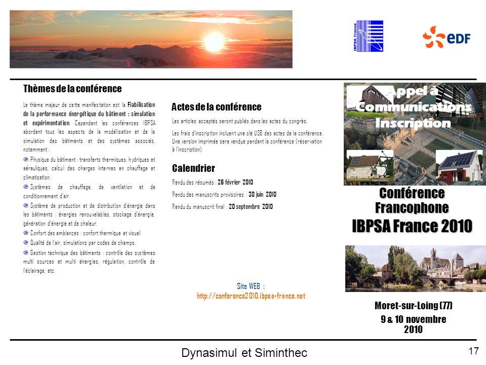 17 Dynasimul et Siminthec Conférence Francophone IBPSA France 2010 Site WEB : http://conference2010.ibpsa-france.net Moret-sur-Loing (77) 9 & 10 novem