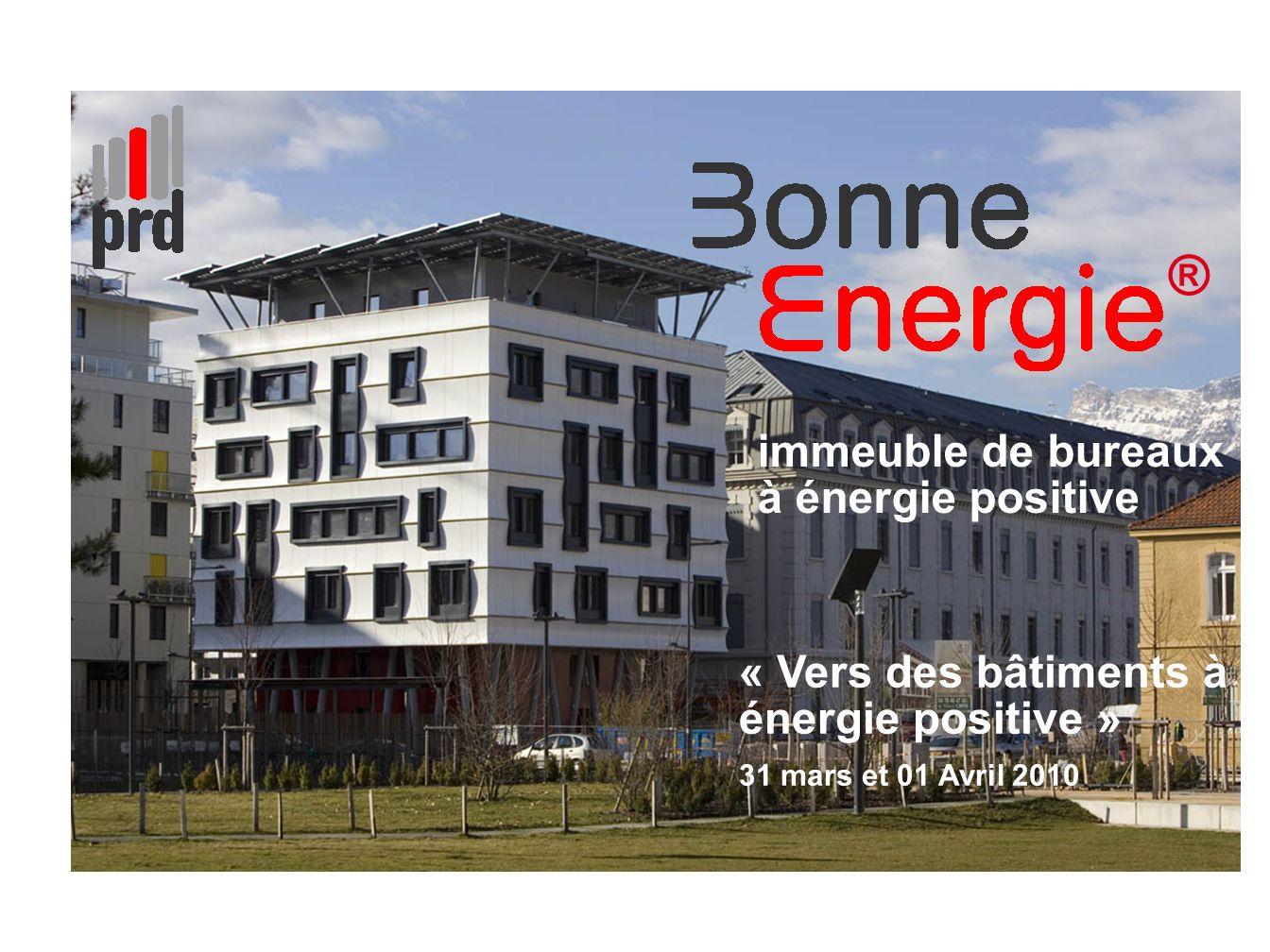 1 1 immeuble de bureaux à énergie positive ® « Vers des bâtiments à énergie positive » 31 mars et 01 Avril 2010