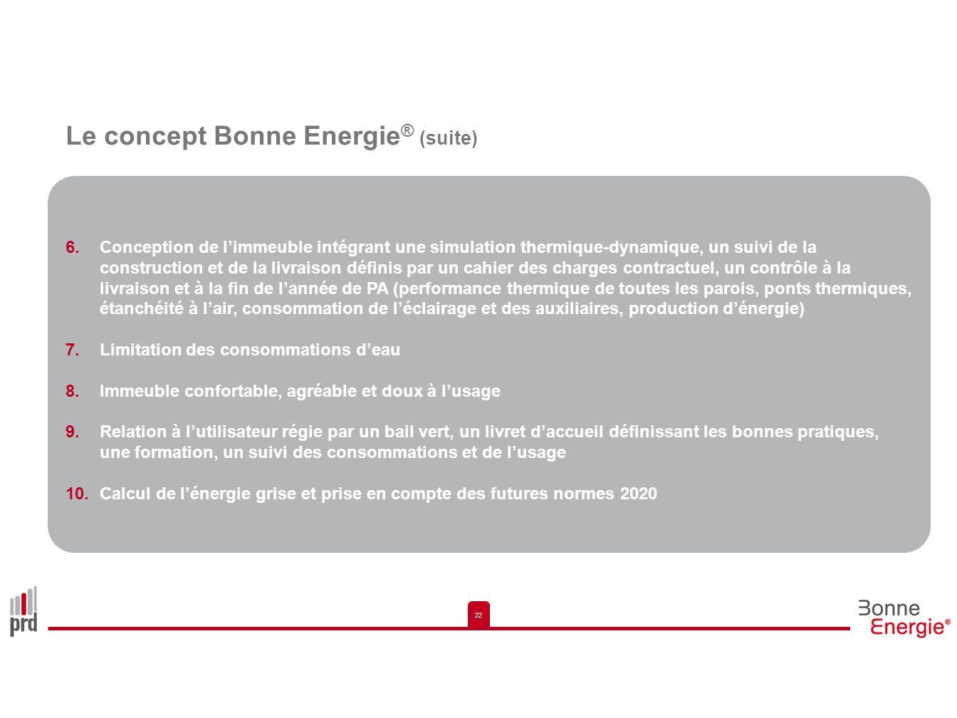 22 Le concept Bonne Energie ® (suite) 6.Conception de limmeuble intégrant une simulation thermique-dynamique, un suivi de la construction et de la liv