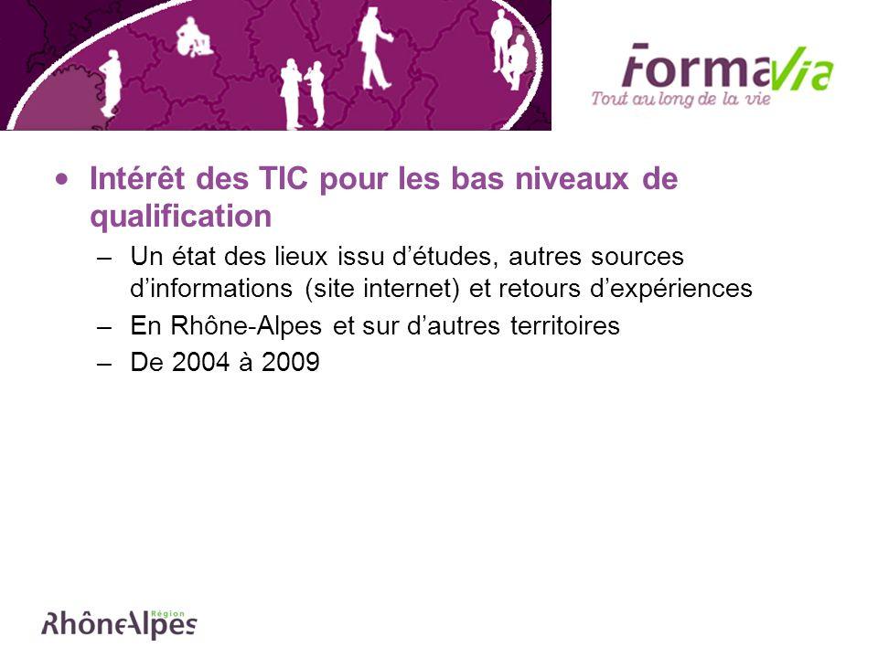 Intérêt des TIC pour les bas niveaux de qualification –Un état des lieux issu détudes, autres sources dinformations (site internet) et retours dexpériences –En Rhône-Alpes et sur dautres territoires –De 2004 à 2009