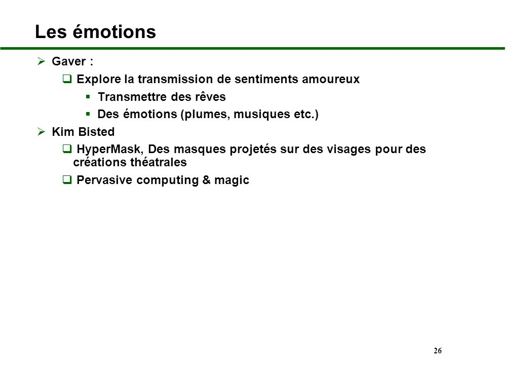 26 Les émotions Gaver : Explore la transmission de sentiments amoureux Transmettre des rêves Des émotions (plumes, musiques etc.) Kim Bisted HyperMask