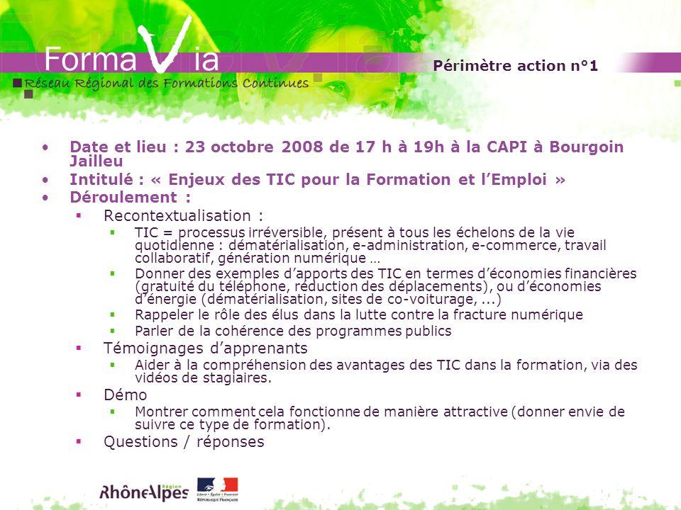 Périmètre action n°1 Date et lieu : 23 octobre 2008 de 17 h à 19h à la CAPI à Bourgoin Jailleu Intitulé : « Enjeux des TIC pour la Formation et lEmplo