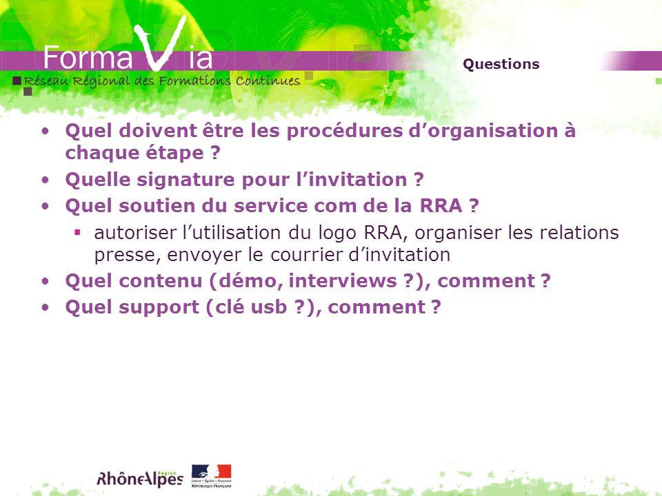 Questions Quel doivent être les procédures dorganisation à chaque étape ? Quelle signature pour linvitation ? Quel soutien du service com de la RRA ?