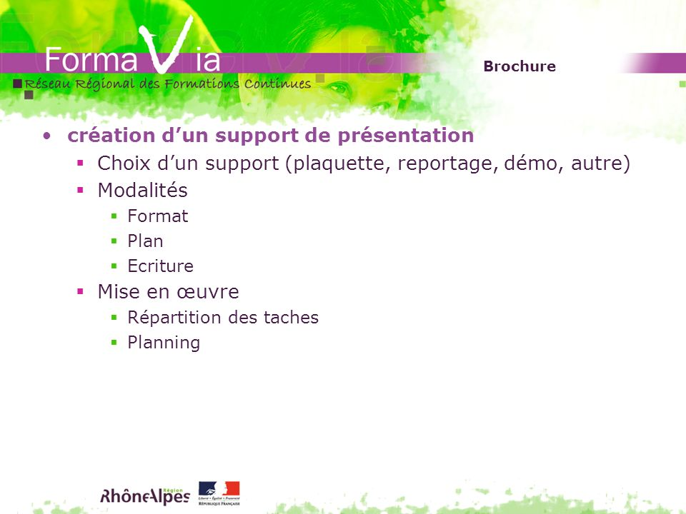 Brochure création dun support de présentation Choix dun support (plaquette, reportage, démo, autre) Modalités Format Plan Ecriture Mise en œuvre Répartition des taches Planning