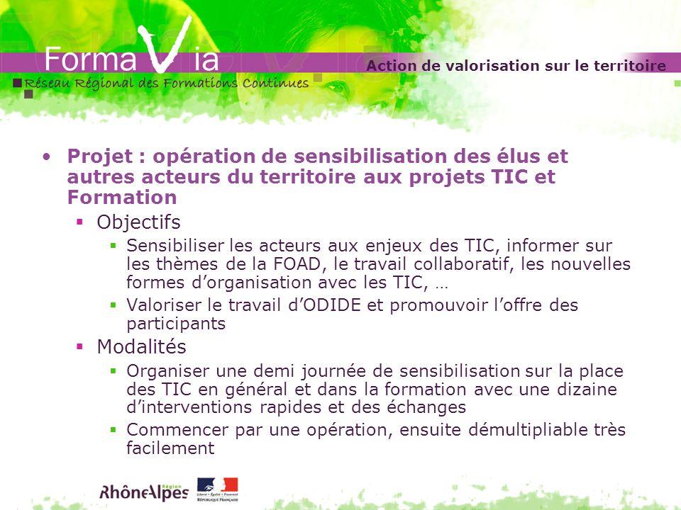 Action de valorisation sur le territoire Projet : opération de sensibilisation des élus et autres acteurs du territoire aux projets TIC et Formation O