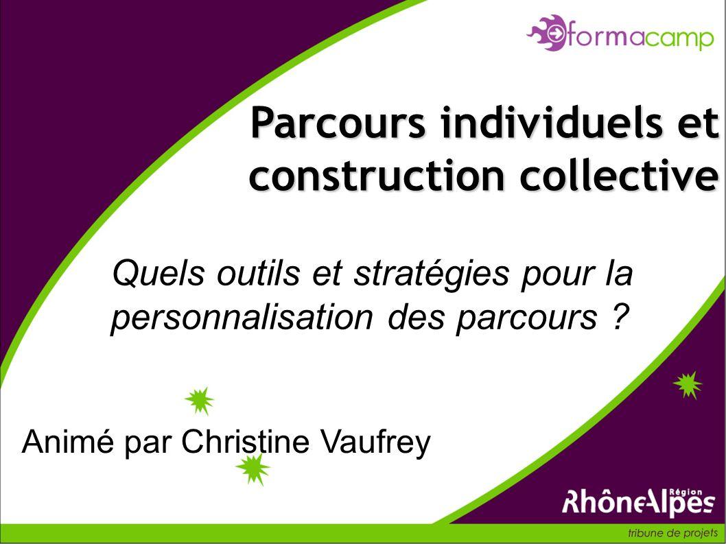 Quels outils et stratégies pour la personnalisation des parcours ? Parcours individuels et construction collective Animé par Christine Vaufrey