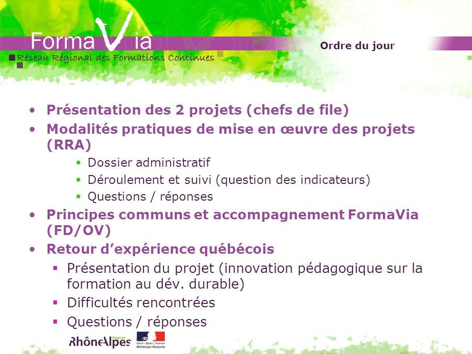 Ordre du jour Présentation des 2 projets (chefs de file) Modalités pratiques de mise en œuvre des projets (RRA) Dossier administratif Déroulement et s