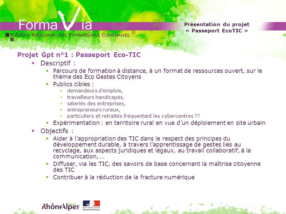 Présentation du projet « Passeport EcoTIC » Projet Gpt n°1 : Passeport Eco-TIC Descriptif : Parcours de formation à distance, à un format de ressource