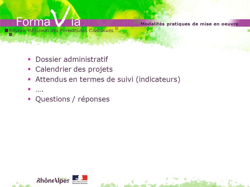 Modalités pratiques de mise en oeuvre Dossier administratif Calendrier des projets Attendus en termes de suivi (indicateurs) …. Questions / réponses
