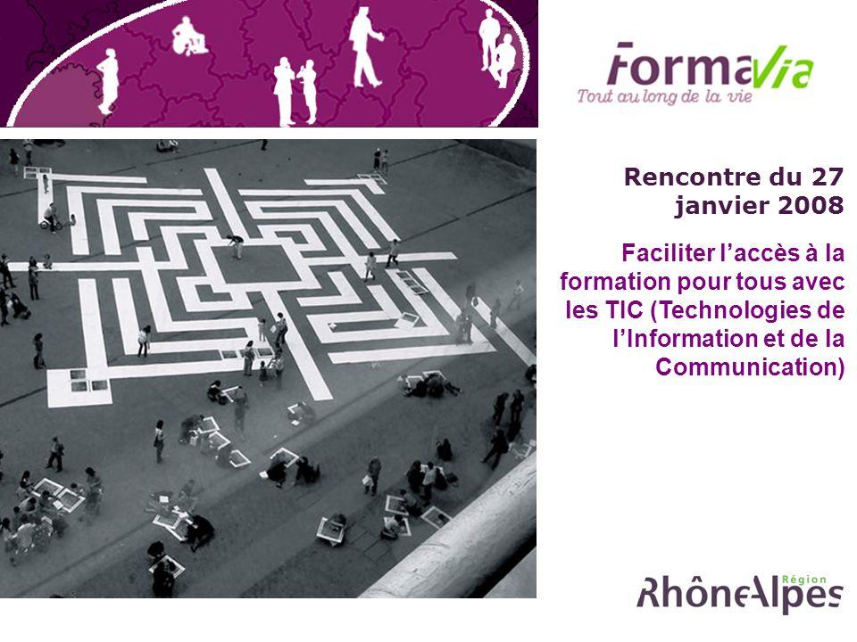Rencontre du 27 janvier 2008 Faciliter laccès à la formation pour tous avec les TIC (Technologies de lInformation et de la Communication)