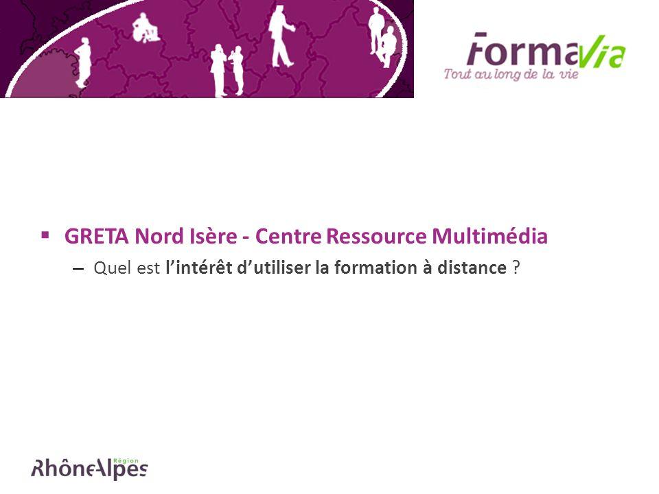 GRETA Nord Isère - Centre Ressource Multimédia – Quel est lintérêt dutiliser la formation à distance