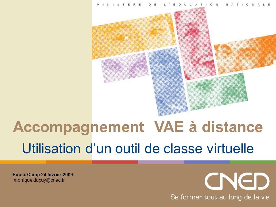 VAE : validation des acquis de lexpérience Accompagnement : principe modalités Classe virtuelle : définition fonctionnalités contraintes plus values Monique Dupuy Accompagnement VAE à distance