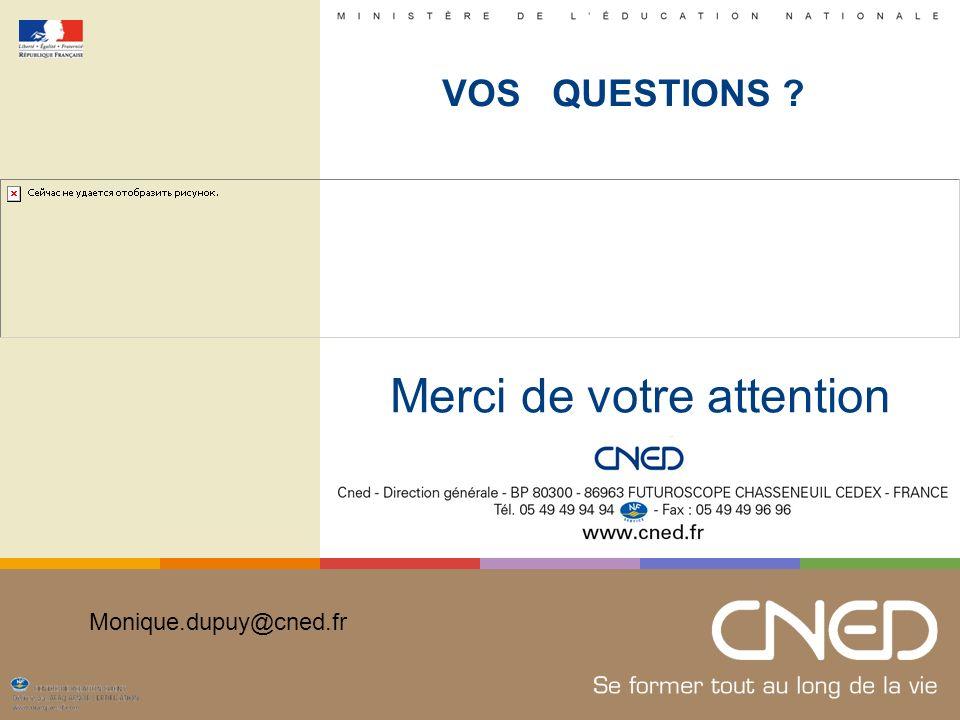 Merci de votre attention Monique.dupuy@cned.fr VOS QUESTIONS ?