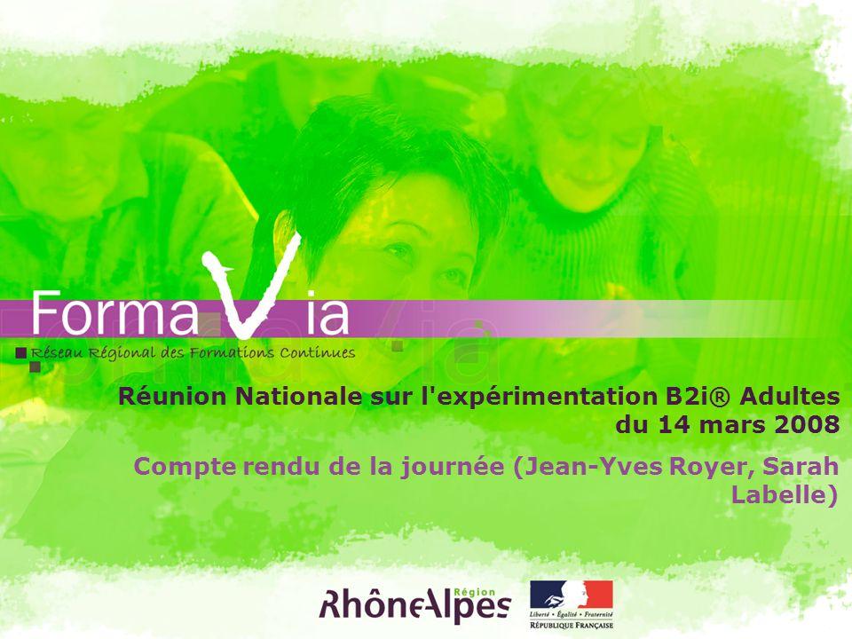 Réunion Nationale sur l'expérimentation B2i® Adultes du 14 mars 2008 Compte rendu de la journée (Jean-Yves Royer, Sarah Labelle)