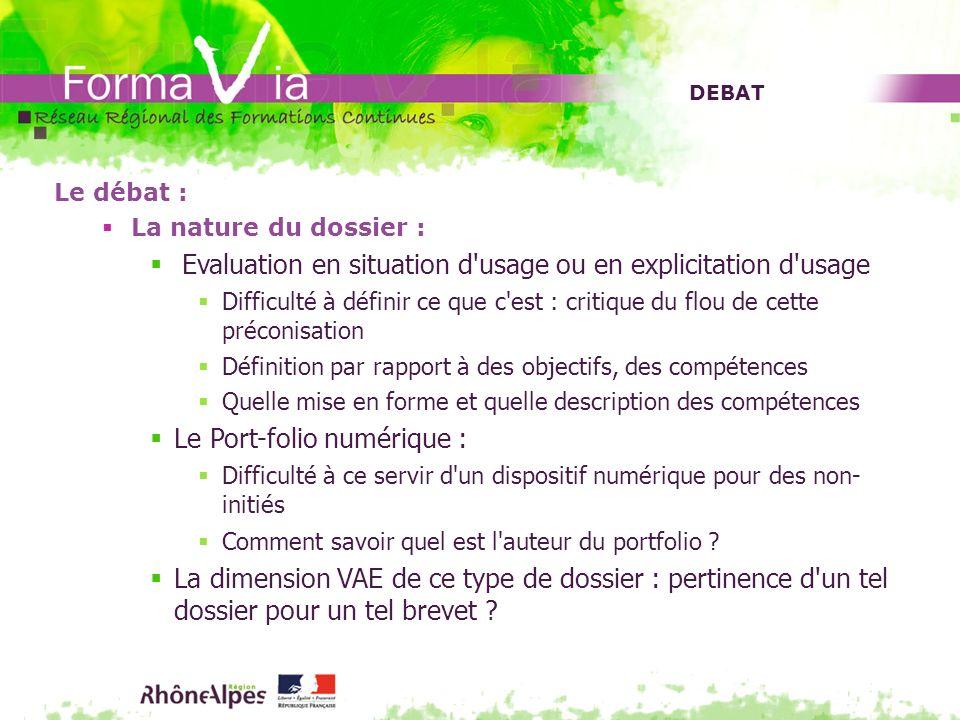 DEBAT Le débat : La nature du dossier : Evaluation en situation d'usage ou en explicitation d'usage Difficulté à définir ce que c'est : critique du fl