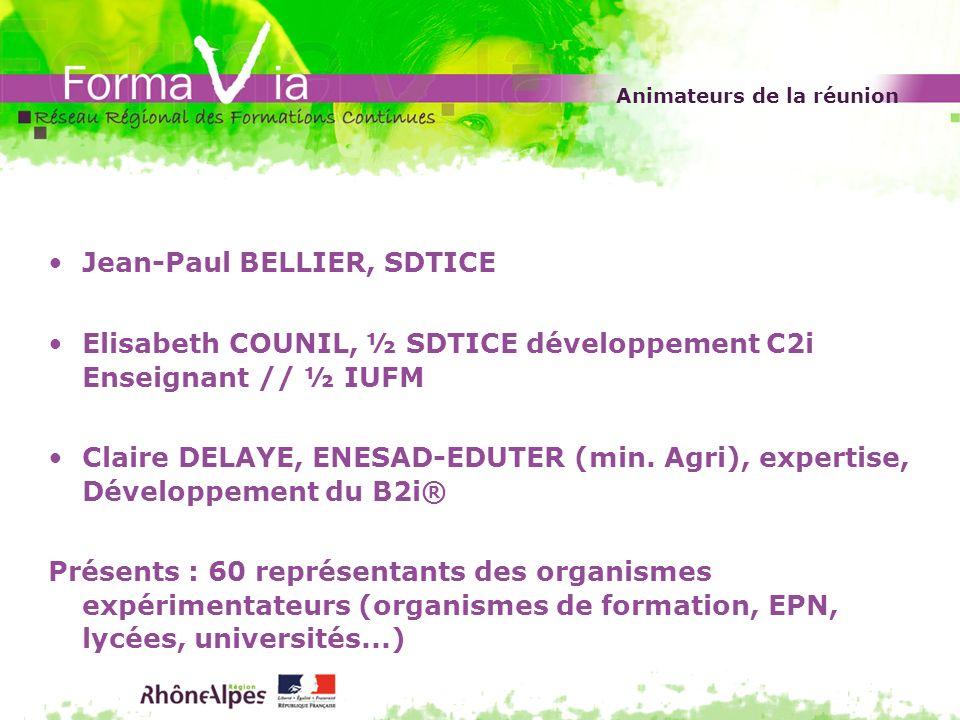 Animateurs de la réunion Jean-Paul BELLIER, SDTICE Elisabeth COUNIL, ½ SDTICE développement C2i Enseignant // ½ IUFM Claire DELAYE, ENESAD-EDUTER (min
