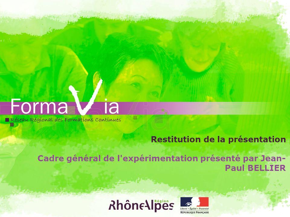 Restitution de la présentation Cadre général de l'expérimentation présenté par Jean- Paul BELLIER