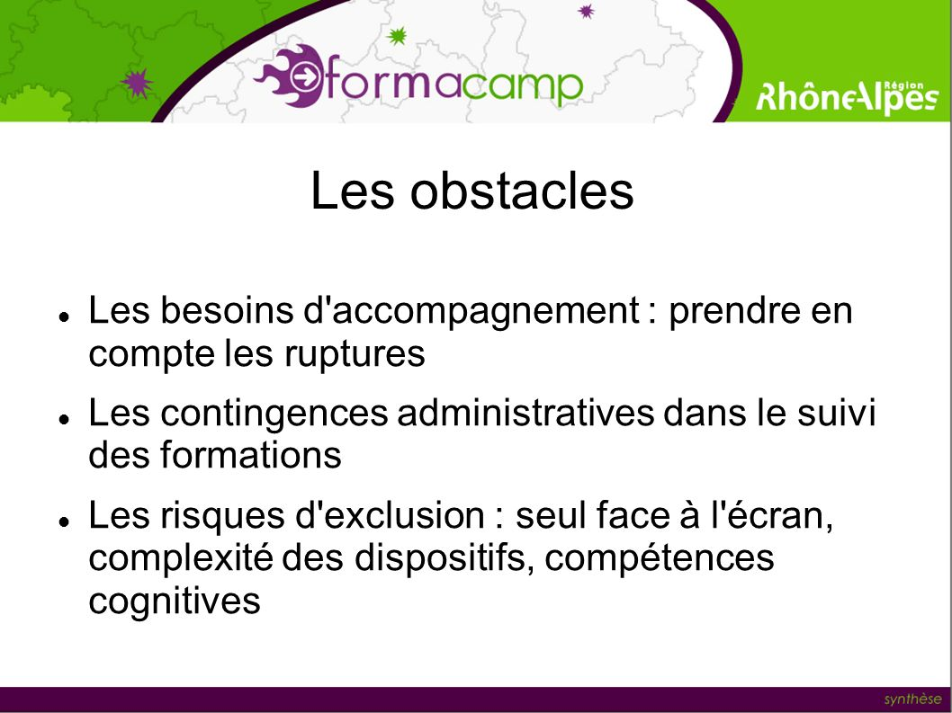 Les obstacles Les besoins d'accompagnement : prendre en compte les ruptures Les contingences administratives dans le suivi des formations Les risques