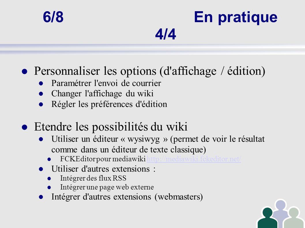 6/8En pratique 4/4 Personnaliser les options (d'affichage / édition) Paramétrer l'envoi de courrier Changer l'affichage du wiki Régler les préférences