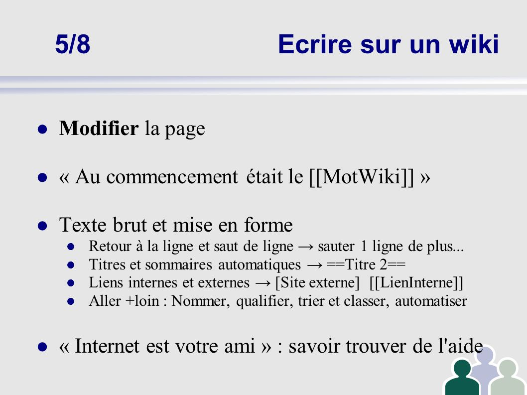 6/8En pratique 1/4 S inscrire (ou se connecter) sur le wiki Se rendre sur le site du wiki « créer un compte ou se connecter » (en haut à droite) Renseigner les « préférences » (email) Explorer le wiki Naviguer sur le wiki : identifier les liens, revenir à l accueil Page « Modifications récentes » Utiliser la recherche pour retrouver un article Utiliser les listes de pages (« Pages Spéciales ») pour accéder à un article ou à un document Identifier les 4 parties d une page : Pages « article », « discussion », « historique » et « modifier » Passer de l une à l autre