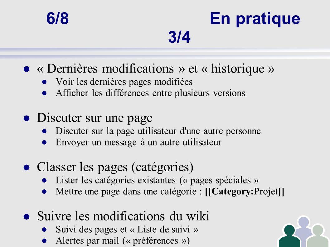 6/8En pratique 4/4 Personnaliser les options (d affichage / édition) Paramétrer l envoi de courrier Changer l affichage du wiki Régler les préférences d édition Etendre les possibilités du wiki Utiliser un éditeur « wysiwyg » (permet de voir le résultat comme dans un éditeur de texte classique) FCKEditor pour mediawiki http://mediawiki.fckeditor.net/http://mediawiki.fckeditor.net/ Utiliser d autres extensions : Intégrer des flux RSS Intégrer une page web externe Intégrer d autres extensions (webmasters)