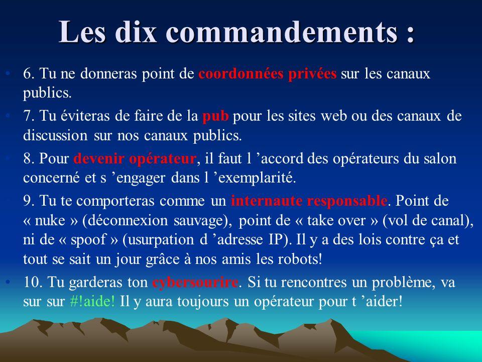 Les dix commandements : 1. Tu sera courtois : tu salueras les personnes présentes sur le canal ou tu entres. 2. Si tu es courtois, tu n insulteras don