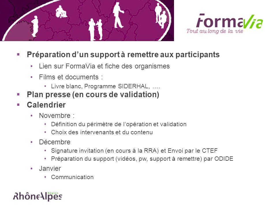 Préparation dun support à remettre aux participants Lien sur FormaVia et fiche des organismes Films et documents : Livre blanc, Programme SIDERHAL, ….