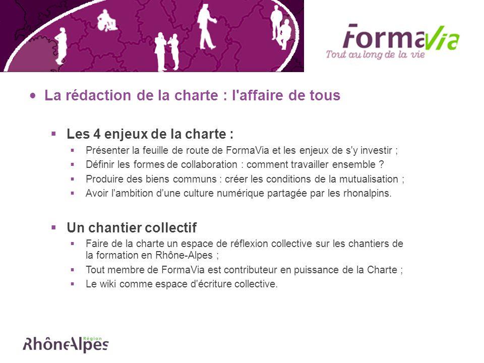 La rédaction de la charte : l'affaire de tous Les 4 enjeux de la charte : Présenter la feuille de route de FormaVia et les enjeux de s'y investir ; Dé