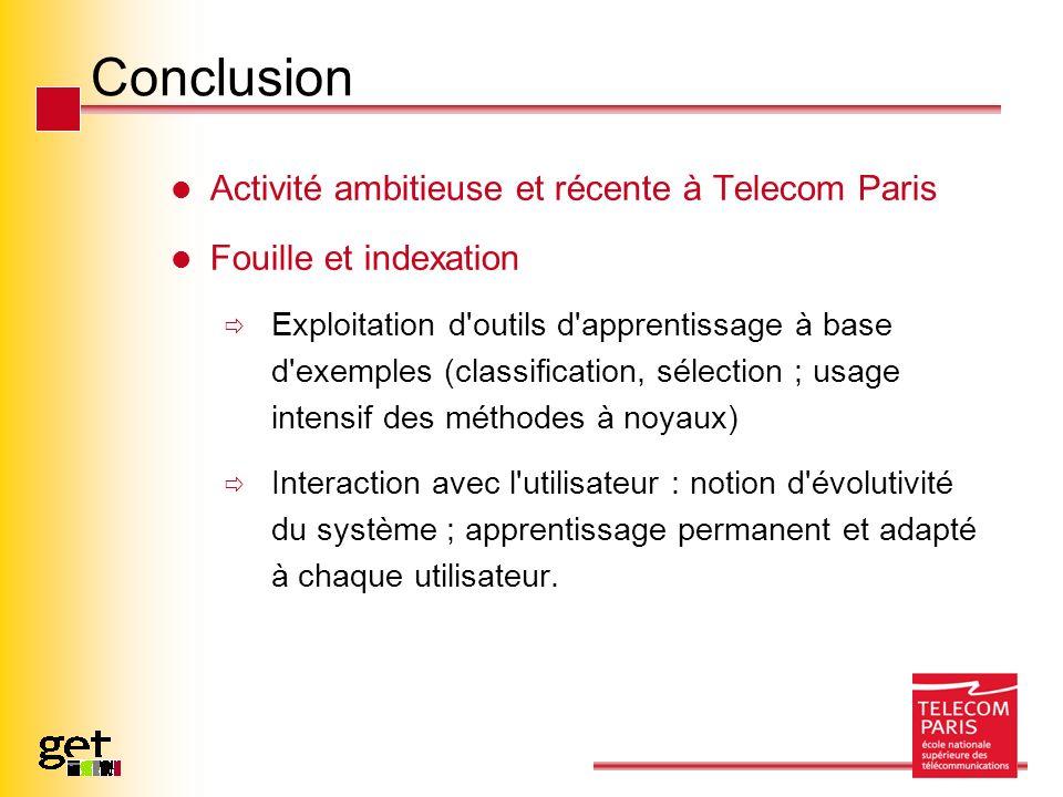 Conclusion Activité ambitieuse et récente à Telecom Paris Fouille et indexation Exploitation d'outils d'apprentissage à base d'exemples (classificatio