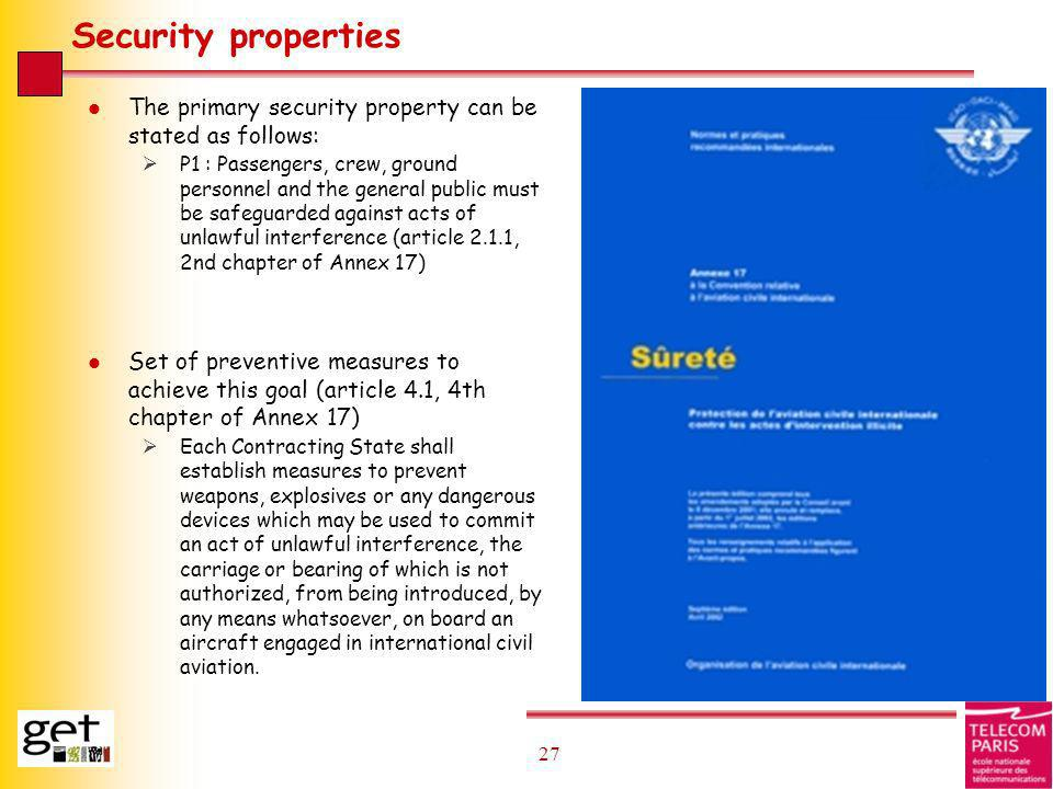27 Security properties l The primary security property can be stated as follows: P1 : Passengers, crew, ground personnel and the general public must b