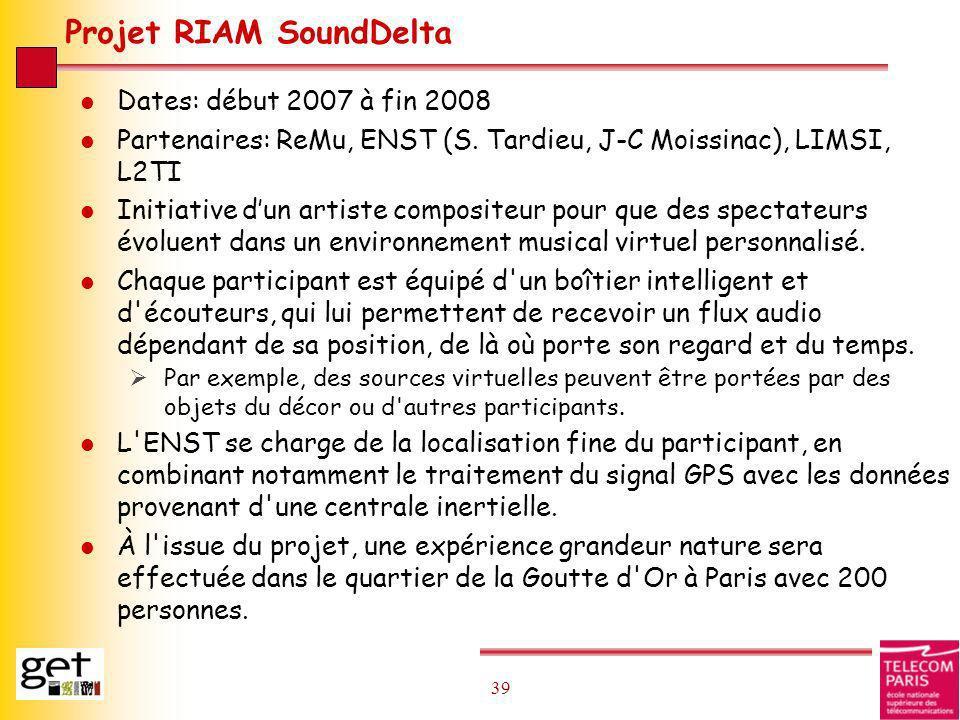39 Projet RIAM SoundDelta l Dates: début 2007 à fin 2008 l Partenaires: ReMu, ENST (S. Tardieu, J-C Moissinac), LIMSI, L2TI l Initiative dun artiste c