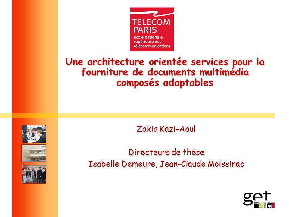 Une architecture orientée services pour la fourniture de documents multimédia composés adaptables Zakia Kazi-Aoul Directeurs de thèse Isabelle Demeure
