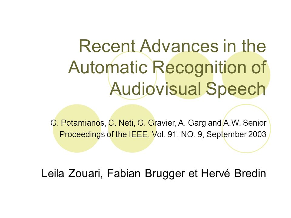 Recent Advances in the Automatic Recognition of Audiovisual Speech Leila Zouari, Fabian Brugger et Hervé Bredin G. Potamianos, C. Neti, G. Gravier, A.