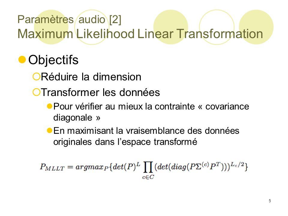 5 Paramètres audio [2] Maximum Likelihood Linear Transformation Objectifs Réduire la dimension Transformer les données Pour vérifier au mieux la contr