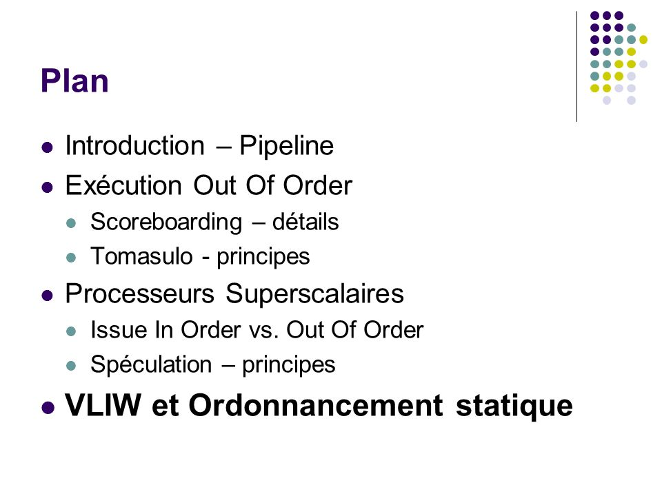 Plan Introduction – Pipeline Exécution Out Of Order Scoreboarding – détails Tomasulo - principes Processeurs Superscalaires Issue In Order vs. Out Of