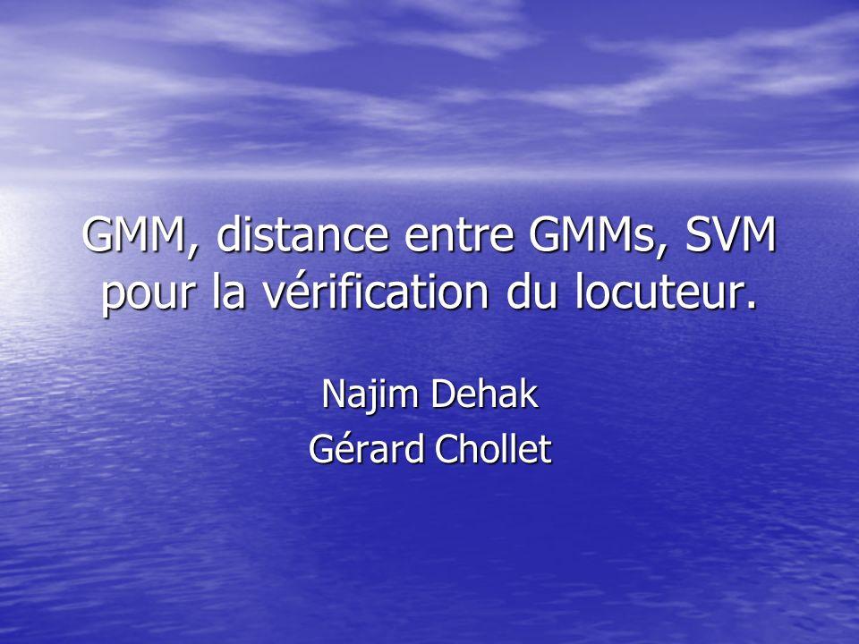 GMM, distance entre GMMs, SVM pour la vérification du locuteur. Najim Dehak Gérard Chollet